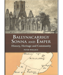 Ballynacarrigy, Sonna & Emper- History, Heritage & Community By Peter Wallace