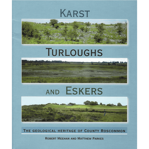 Karst, Turloughs & Eskers: The Geological Heritage Of Co. Roscommon