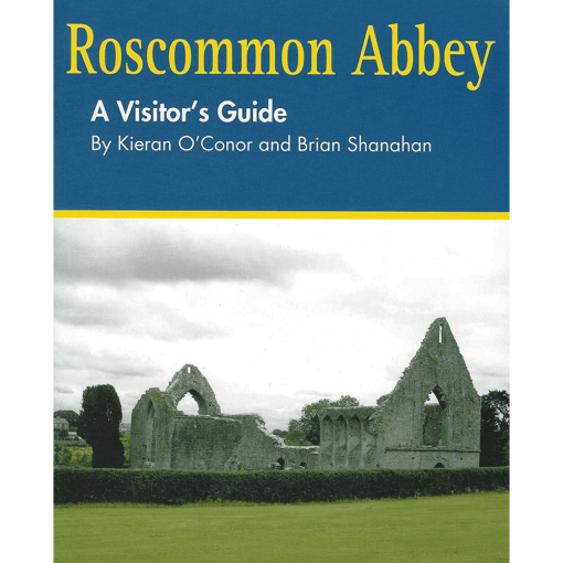 Roscommon Abbey - A Visitors Guide By Kieran O'Conor and Brian Shanahan