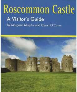 Roscommon Castle - A Visitors Guide By Margaret Murphy and Kieran O'Conor