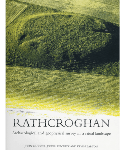 Rathcroghan: Archaeological & Geophysical Survey In A Ritual Landscape