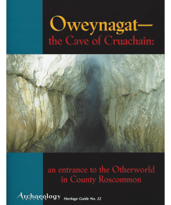 Heritage Guide 22 - Oweynagat - The Cave Of Cruachain: An Entrance To The Otherworld In Co. Roscommon