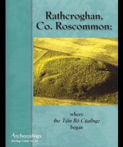 Heritage Guide 44 - Rathcroghan Co. Roscommon: Where The Táin Bó Cúailnge Began