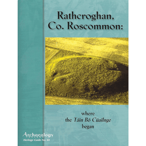 Heritage Guide 44 - Rathcroghan Co. Roscommon: Where The Táin Bó Cúailnge Began
