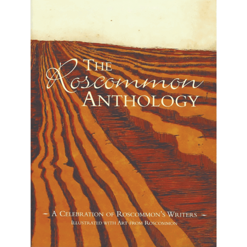 The Roscommon Anthology - A Celebration Of Roscommons Writers