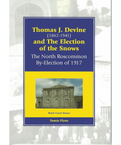 Thomas J. Devine (1862 - 1941) And The Election Of The Snows. The North Roscommon By Election Of 1917 By Tomás Flynn